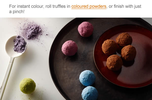 For instant colour, roll truffles in coloured powders, or finish with just a pinch!