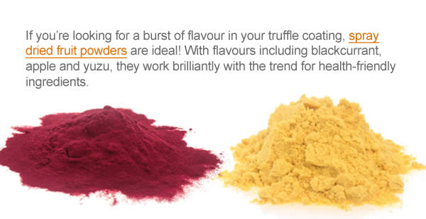 If you're looking for a burst of flavour in your truffle coating, spray dried fruit powders are ideal! With flavours including blackcurrant, apple and yuzu, they work brilliantly with the trend for health-friendly ingredients.